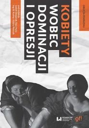 okładka Kobiety wobec dominacji i opresji, Ebook | Inga B. Kuźma, Izabela Desperak, Edyta  Pietrzak, Ewa Hyży