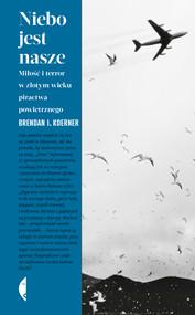 okładka Niebo jest nasze. Miłość i terror w złotym wieku piractwa powietrznego, Ebook   Brendan  I. Koerner