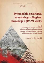 okładka Symmachia cesarstwa rzymskiego z Bogiem chrześcijan (IV-VI wiek) Tom II, Ebook | Sławomir Bralewski
