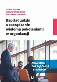 okładka Kapitał ludzki a zarządzanie wieloma pokoleniami w organizacji, Ebook | Izabela Warwas, Justyna  Wiktorowicz, Anna Jawor-Joniewicz