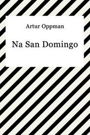 okładka Na San Domingo, Ebook   Artur Oppman