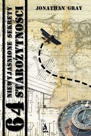 okładka 64 niewyjaśnione sekrety starożytności, Ebook | Jonathan Gray