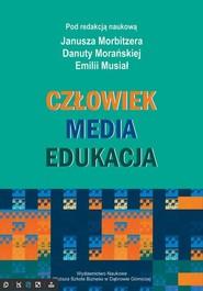okładka Człowiek - Media - Edukacja, Ebook   Janusz  Morbitzer, Danuta  Morańska, Emilia  Musiał