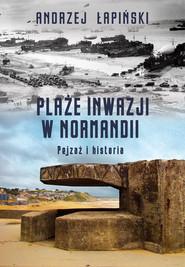 okładka Plaże inwazji w Normandii. Pejzaż i historia, Ebook | Andrzej Łapiński