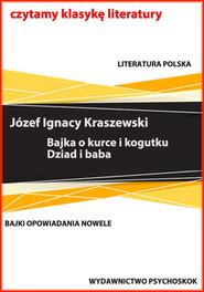 okładka Bajki i opowiadania. Bajka o kurce i kogutku. Dziad i baba, Ebook   Józef Ignacy Kraszewski