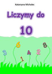 okładka Liczymy do 10, Ebook | Katarzyna Michalec