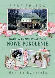 okładka Dwór w Czartorowiczach.Nowe pokolenie, Ebook | Monika Rzepiela