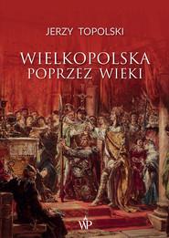 okładka Wielkopolska poprzez wieki, Ebook | Jerzy  Topolski