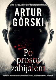 okładka Po prostu zabijałem, Ebook | Artur Górski