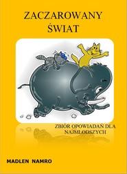 okładka Zaczarowany Świat, zbiór opowiadań dla najmłodszych, Ebook | Madlen Namro