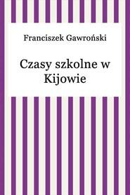 okładka Czasy szkolne w Kijowie, Ebook | Franciszek Gawroński