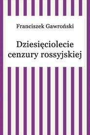 okładka Dziesięciolecie cenzury rosyjskiej, Ebook | Franciszek Gawroński