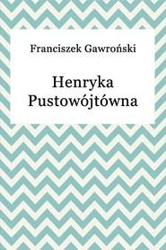okładka Henryka Pustowójtówna, Ebook | Franciszek Gawroński