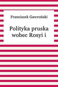 okładka Polityka pruska wobec Rosyi i Austryi, Ebook | Franciszek Gawroński