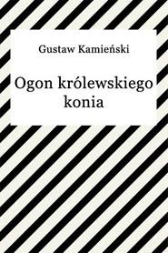 okładka Ogon królewskiego konia, Ebook   Gustaw Kamieński