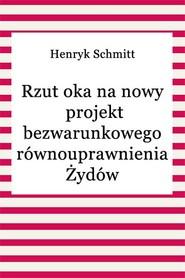 okładka Rzut oka na nowy projekt bezwarunkowego równouprawnienia Żydów, Ebook | Henryk Schmitt
