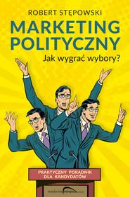 okładka Marketing polityczny. Jak wygrać wybory?, Ebook | Robert Stępowski