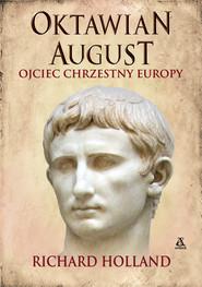 okładka Oktawian August, ojciec chrzestny Europy, Ebook   Richard Holland