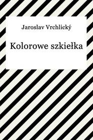 okładka Kolorowe szkiełka, Ebook   Jaroslav Vrchlický