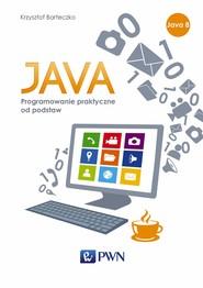 okładka JAVA. Programowanie praktyczne od podstaw, Ebook | Krzysztof  Barteczko