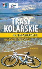okładka Trasy kolarskie na ziemi kołobrzeskiej, Ebook   Małgorzata  Truszyńska