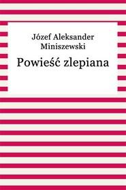 okładka Powieść zlepiana, Ebook | Józef Aleksander Miniszewski