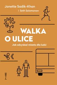 okładka Walka o ulice Jak odzyskać miasto dla ludzi, Ebook | Janette Sadik-Khan  Seth Solomonow, Weronika Mincer (tłumacz) Marta Żakowska (wstęp)