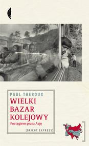 okładka Wielki bazar kolejowy. Pociągiem przez Azję, Ebook | Paul Theroux