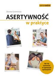 okładka Asertywność w praktyce. Jak zachować się w typowych sytuacjach?, Ebook | Dorota  Gromnicka