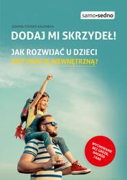 okładka Dodaj mi skrzydeł! Jak rozwijać u dzieci motywację wewnętrzną?, Ebook | Joanna Steinke-Kalembka