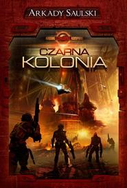 okładka Kroniki Czerwonej Kompanii. Tom 1. Czarna kolonia, Ebook | Arkady Saulski