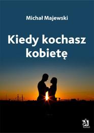 okładka Kiedy kochasz kobietę, Ebook | Michał Majewski