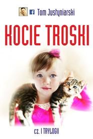 okładka Kocie troski, czyli o wielkiej przyjaźni na cztery łapy i dwa serca, Ebook | Tom Justyniarski