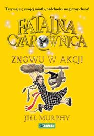 okładka Fatalna czarownica. Znowu w akcji. , Ebook | Jill Murphy