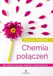 okładka Chemia połączeń. Pięć sekretów zdrowego, bogatego i spełnionego życia - PDF, Ebook   Patrick Holford