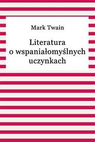 okładka Literatura o wspaniałomyślnych uczynkach, Ebook   Mark Twain