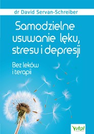 okładka Samodzielne usuwanie lęku, stresu i depresji. Bez leków i terapii, Ebook   David Servan-Schreiber