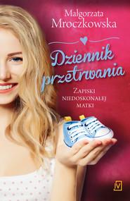okładka Dziennik przetrwania. Zapiski niedoskonałej matki, Ebook | Małgorzata Mroczkowska