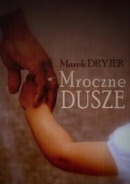 okładka Mroczne dusze, Ebook   Marek Dryjer