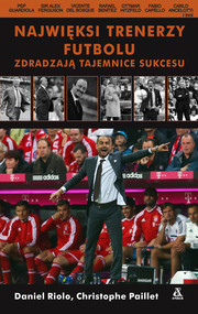 okładka Najwięksi trenerzy futbolu zdradzają tajemnice sukcesu, Ebook | Daniel Riolo, Christophe Paillet