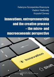 okładka Innovations, entrepreneurship and the creative process – the micro- and macroeconomic perspective, Ebook | Katarzyna  Szczepańska-Woszczyna, Vladimír  Hiadlovský, Krzysztof  Zamasz