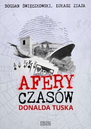okładka Afery czasów Donalda Tuska, Ebook   Łukasz Ziaja, Bogdan Święczkowski