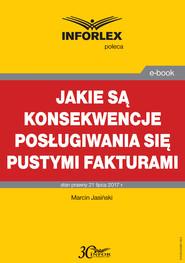 okładka Jakie są konsekwencje posługiwania się pustymi fakturami, Ebook   Marcin Jasiński