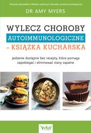 okładka Wylecz choroby autoimmunologiczne – książka kucharska - PDF, Ebook | Myers Amy