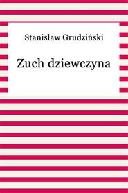 okładka Zuch dziewczyna, Ebook   Stanisław Grudziński