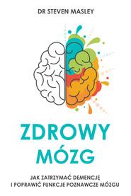 okładka Zdrowy mózg. Jak zatrzymać demencję i poprawić funkcje poznawcze mózgu, Ebook | M.D. Steven Masley