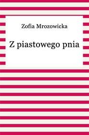 okładka Z piastowego pnia, Ebook   Zofia Mrozowicka