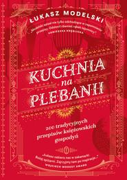 okładka Kuchnia na plebanii, Ebook | Łukasz Modelski