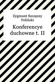 okładka Konferencye duchowne t. II, Ebook | Zygmunt Szczęsny Feliński
