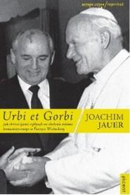 okładka Urbi et Gorbi. Jak chrześcijanie wpłynęli na obalenie reżimu komunistycznego w Europie Wschodniej, Ebook | Joachim Jauer